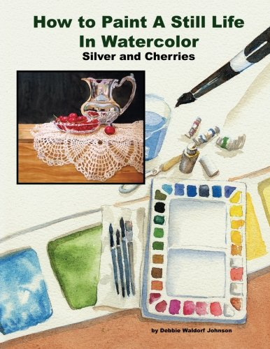 How to Paint a Still Life in WaterColor Silver and Cherries ebook