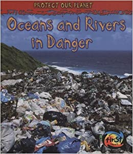 Book Oceans and Rivers in Danger (Protect Our Planet)