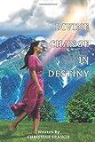 Divine Change in Destiny, Christine Francis, 1477256229