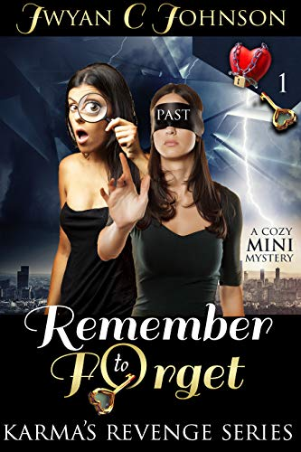 Book: Remember to Forget - A Cozy Mini-Mystery (Karma's Revenge Book 1) by Jwyan C. Johnson