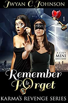 Remember to Forget: 2nd Edition: A Cozy Mini-Mystery (Karma's Revenge Book 1)