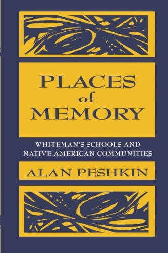 Places of Memory: Whiteman's Schools and Native American Communities (Sociocultural, Political, and Historical Studies in Education)