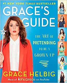 Grace's Guide: The Art of Pretending to Be a Grown-Up: Grace Helbig