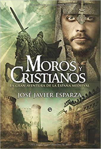 Moros y cristianos: la gran aventura de la España medieval ...