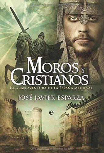 Moros y cristianos: la gran aventura de la España medieval Historia Divulgativa: Amazon.es: Esparza, Jose Javier: Libros