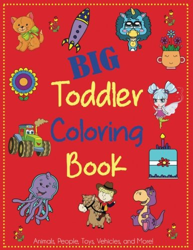 Big Coloring Book - Big Toddler Coloring Book: Cute Coloring Book for Toddlers with Animals, People, Toys, Vehicles, and More! (Kids Coloring Books)