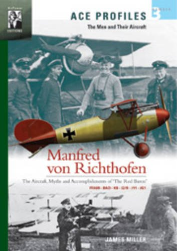 Manfred Von Richthofen: The Aircraft, Myths and Accomplishments of the Red Baron (Ace Profiles - The Men and Their -