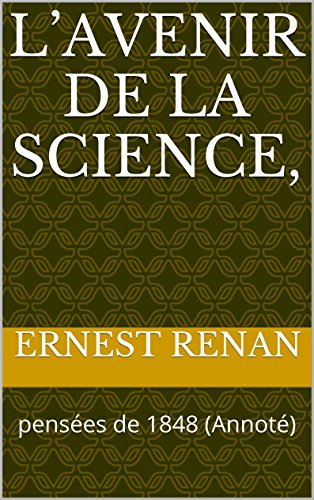 L'Avenir de la science,: pensées de 1848 (Annoté) (French Edition)