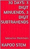 30 Subtraction Worksheets with 3-Digit Minuends, 3-Digit Subtrahends: Math Practice Workbook (30 Days Math Subtraction Series 10)