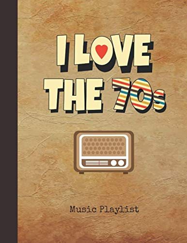 I Love the 70s Music Playlist: Journal | Vintage  Radio Notebook Cover | Over 100 Pages to List your Favorite Songs & Track Listings | Note Pad for Music Lovers, Students, Teachers & Collectors (Best Playlist Names For Rap)
