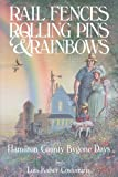 Rail Fences, Rolling Pins and Rainbows, Lois Costomiris, 187820825X