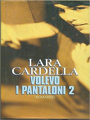 Cardella Libri Amazon I Pantaloni itVolevo 2Lara F1JKTlc