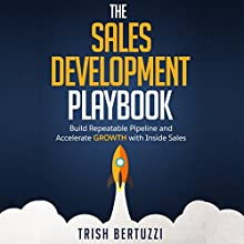 The Sales Development Playbook: Build Repeatable Pipeline and Accelerate Growth with Inside Sales Audiobook by Trish Bertuzzi Narrated by Gary Tiedemann