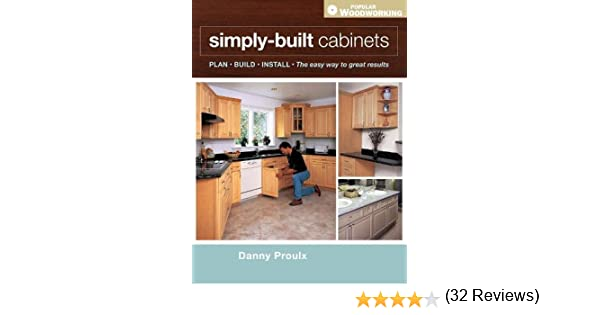 Simply Built Cabinets (Popular Woodworking): Danny Proulx ...