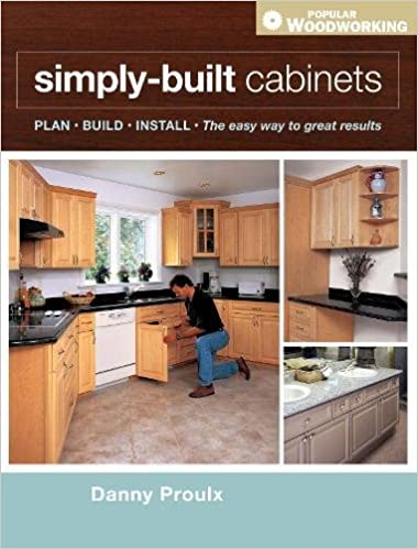 Simply Built Cabinets Popular Woodworking Danny Proulx