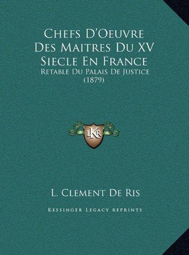 Download Chefs D'Oeuvre Des Maitres Du XV Siecle En France: Retable Du Palais De Justice (1879) (French Edition) PDF
