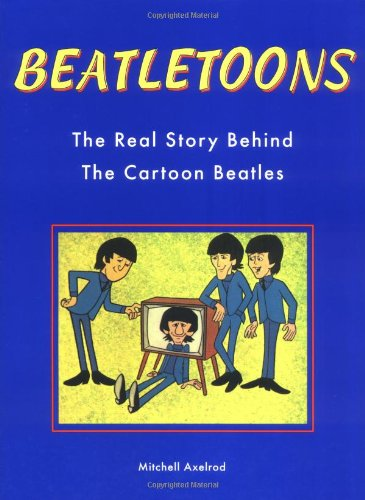 Beatletoons: the Real Story behind the Cartoon Beatles por Mitch Axelrod