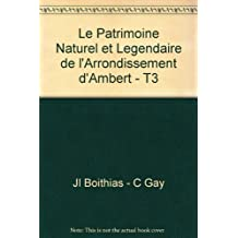 Le Patrimoine Naturel et Legendaire de l'Arrondissement d'Ambert - T3