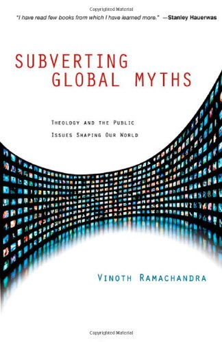 Subverting Global Myths: Theology and the Public Issues Shaping Our World