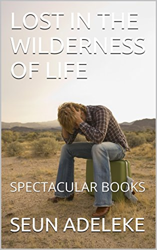 LOST IN THE WILDERNESS OF LIFE: SPECTACULAR BOOKS
