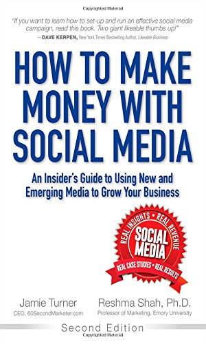 How to Make Money with Social Media: An Insider's Guide to Using New and Emerging Media to Grow Your Business (2nd Edition)