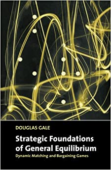 Strategic Foundations of General Equilibrium: Dynamic Matching and Bargaining Games (Churchill Lectures in Economics)