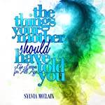 The Things Your Mother Should Have Told You | Sylvia McClain