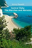 Central Italy: The Marches and Abruzzo (Weeklong car trips in Italy) (Volume 21)