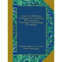 Traité Des Méthodes Techniques De L'anatomie Microscopique: Histologie, Embryologie Et Zoologie