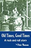 Book Cover for Old Times, Good Times: A Rock and Roll Story