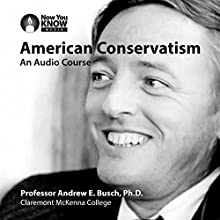 American Conservatism: An Audio Course Lecture by Prof. Andrew E. Busch Narrated by Prof. Andrew E. Busch