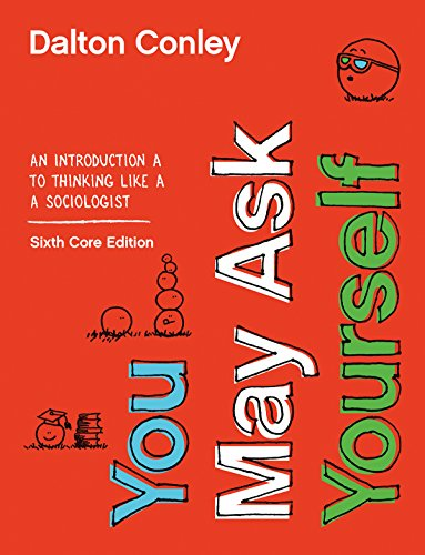You May Ask Yourself: An Introduction to Thinking Like a Sociologist, Core Sixth Edition + eBook, InQuizitive, Writing for Sociology Tutorials, and Online Practice Activities