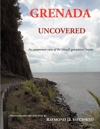 Grenada Uncovered: An uncommon view of             the island's geocultural beauty