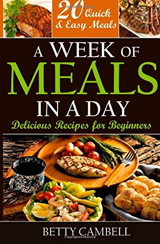 Download a week of meals in a day delicious recipes for beginners download a week of meals in a day delicious recipes for beginners 20 quick easy recipes you can make in a day book pdf audio id9eacmtu forumfinder Choice Image
