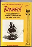 img - for Banned: Censorship of Popular Music in Britain: 1967-1992 (Popular Cultural Studies) book / textbook / text book