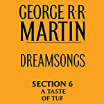 Dreamsongs, Section 6: A Taste of Tuf, from Dreamsongs (Unabridged Selections) | George R. R. Martin