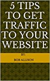 5 Tips To Get Traffic To Your Website