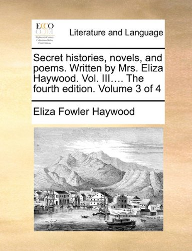 Secret histories, novels, and poems. Written by Mrs. Eliza Haywood.  Vol.  III.... The fourth edition. Volume 3 of 4 pdf