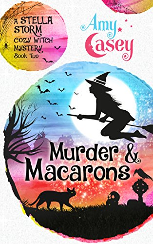 Murder & Macarons (A Stella Storm Cozy Witch Mystery Book 2) by [Casey, Amy]