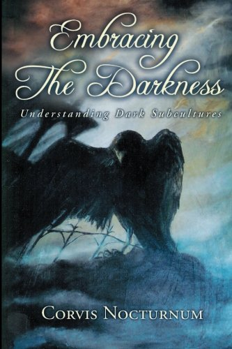 Embracing the Darkness; Understanding Dark Subcultures pdf epub