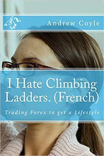 Télécharger en ligne I Hate Climbing Ladders. (French): Trading Forex to get a Lifestyle epub pdf