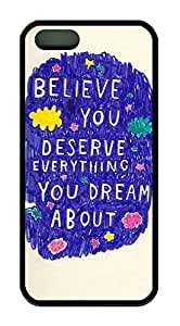 Believe You Deserve Everything You Dream About Quote Case for iPhone 6 4.7 Rubber Material Black