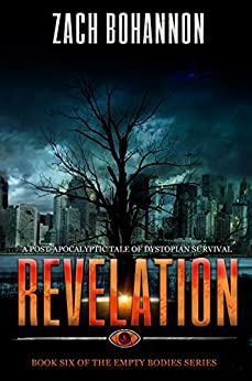 Revelation: Empty Bodies Series Book 6 (A Post-Apocalyptic Tale of Dystopian Survival) by [Bohannon, Zach]