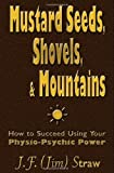 Mustard Seeds, Shovels, and Mountains, J.F. (Jim) Straw, 0984816208