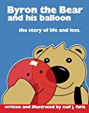img - for Byron the Bear and his Balloon: The Story of Life and Loss by Naif J. Faris (2007-01-26) book / textbook / text book