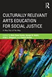 Culturally Relevant Arts Education for Social Justice, , 0415656613