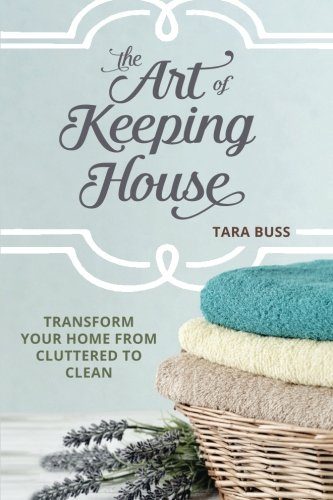 The Art of Keeping House: Transform Your Home From Cluttered to Clean ()