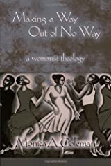 Making a Way Out of No Way: A Womanist Theology (Innovations: African American Religious Thought) Kindle Edition