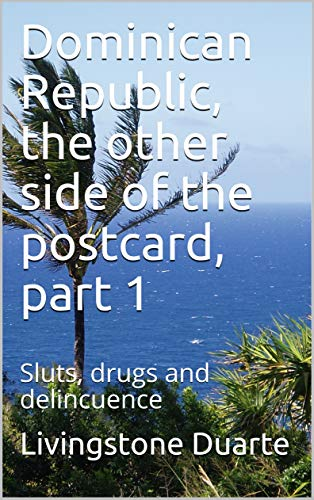 Dominican Republic, the other side of the postcard, part 1: Sluts, drugs and delincuence