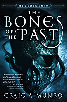 The Bones of the Past (Books of Dust and Bone) by [Munro, Craig A.]